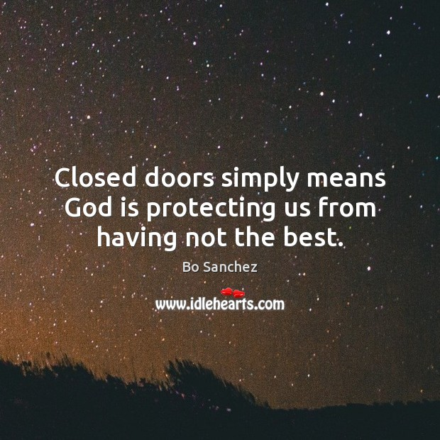 Closed doors simply means God is protecting us from having not the best. Bo Sanchez Picture Quote
