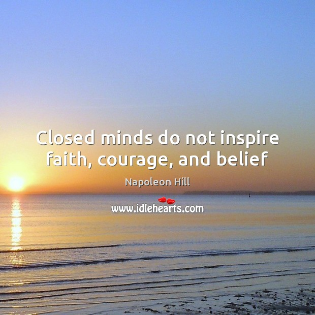 Image, Closed minds do not inspire faith, courage, and belief
