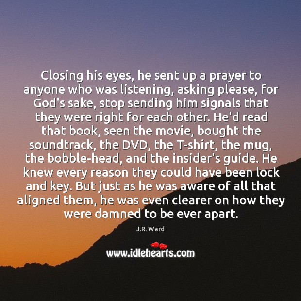 Closing his eyes, he sent up a prayer to anyone who was Image