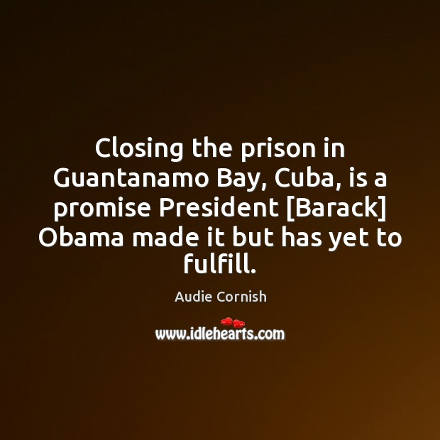 Image, Closing the prison in Guantanamo Bay, Cuba, is a promise President [Barack]