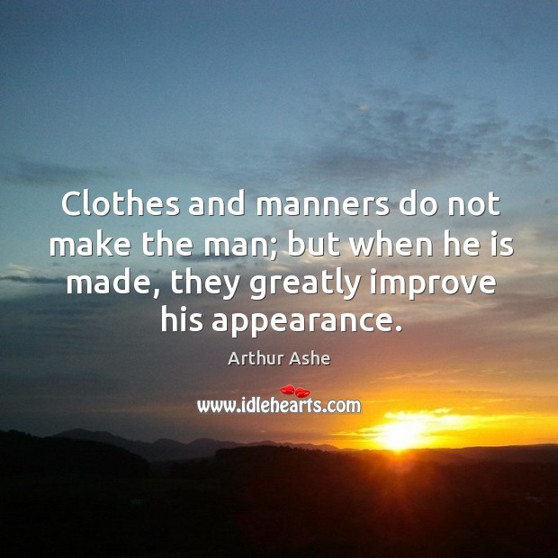 Image, Clothes and manners do not make the man; but when he is made, they greatly improve his appearance.