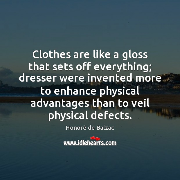 Image, Clothes are like a gloss that sets off everything; dresser were invented
