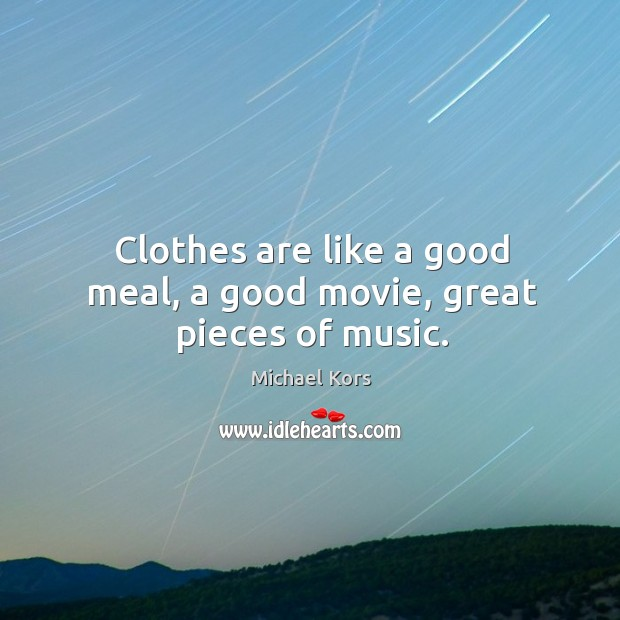 Clothes are like a good meal, a good movie, great pieces of music. Image