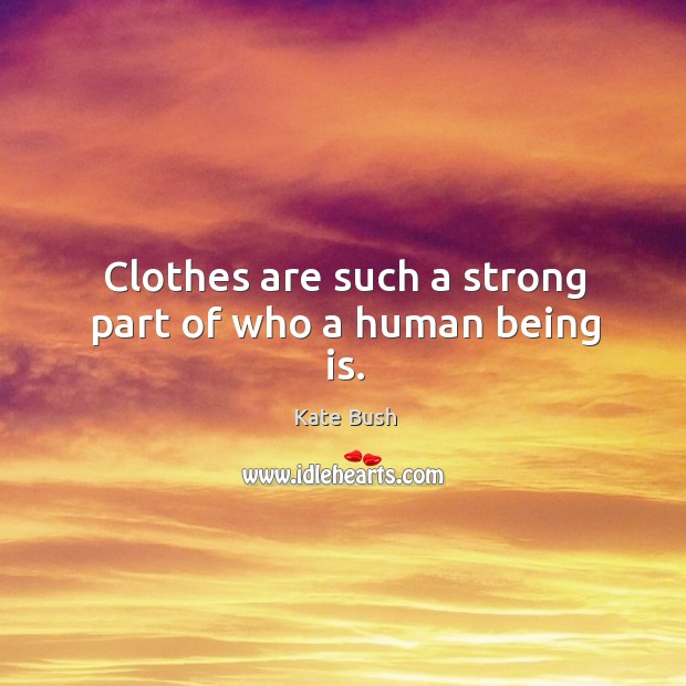 Clothes are such a strong part of who a human being is. Image