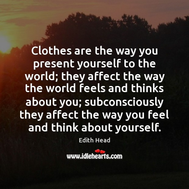 Clothes are the way you present yourself to the world; they affect Edith Head Picture Quote