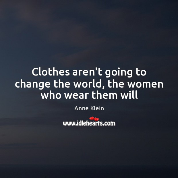 Image, Clothes aren't going to change the world, the women who wear them will