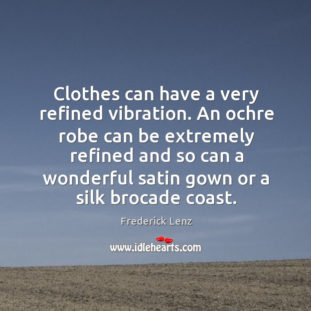 Image, Clothes can have a very refined vibration. An ochre robe can be