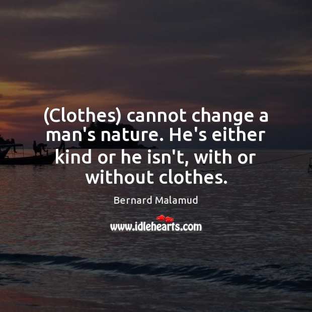 Image, (Clothes) cannot change a man's nature. He's either kind or he isn't,