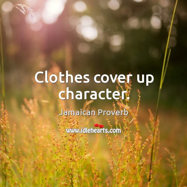 Clothes cover up character. Jamaican Proverbs Image