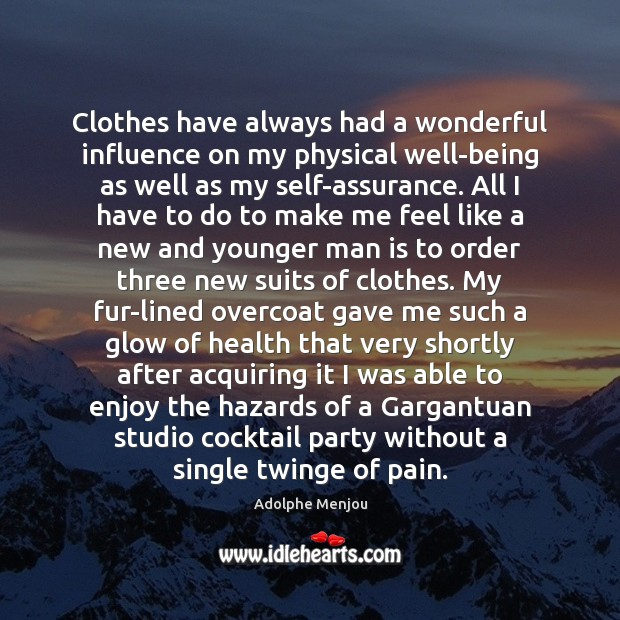 Image, Clothes have always had a wonderful influence on my physical well-being as
