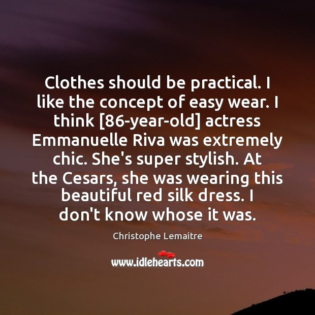 Image, Clothes should be practical. I like the concept of easy wear. I