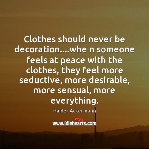 Clothes should never be decoration….whe n someone feels at peace with Image