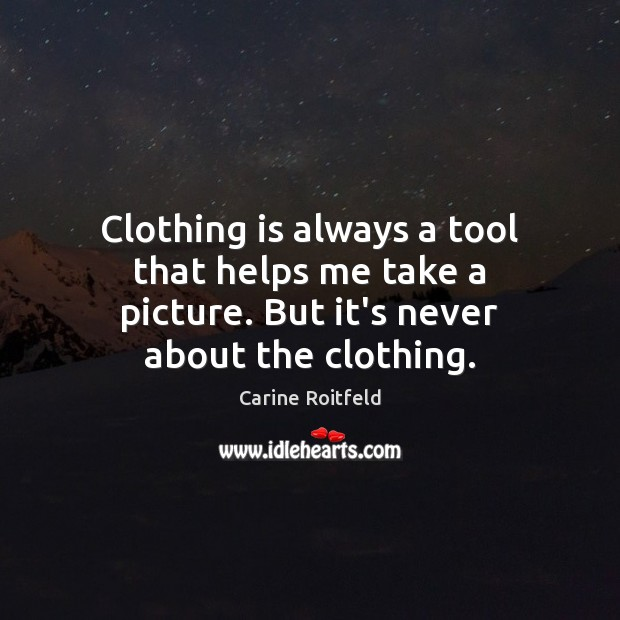 Image, Clothing is always a tool that helps me take a picture. But it's never about the clothing.