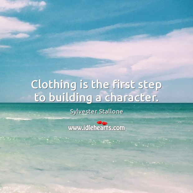 Clothing is the first step to building a character. Sylvester Stallone Picture Quote