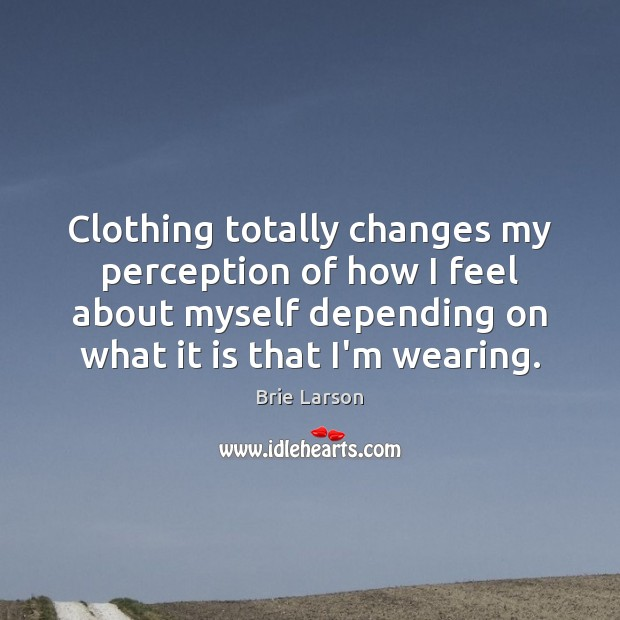 Image, Clothing totally changes my perception of how I feel about myself depending