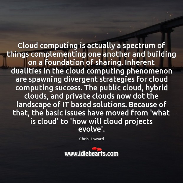 Cloud computing is actually a spectrum of things complementing one another and Image