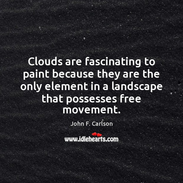 Image, Clouds are fascinating to paint because they are the only element in