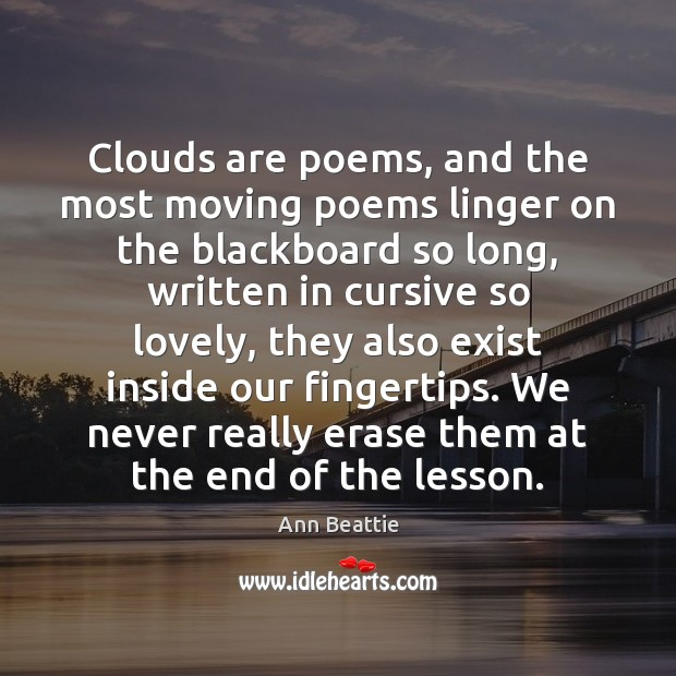 Clouds are poems, and the most moving poems linger on the blackboard Ann Beattie Picture Quote
