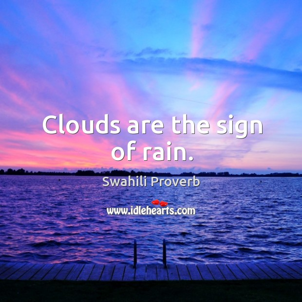 Clouds are the sign of rain. Swahili Proverbs Image