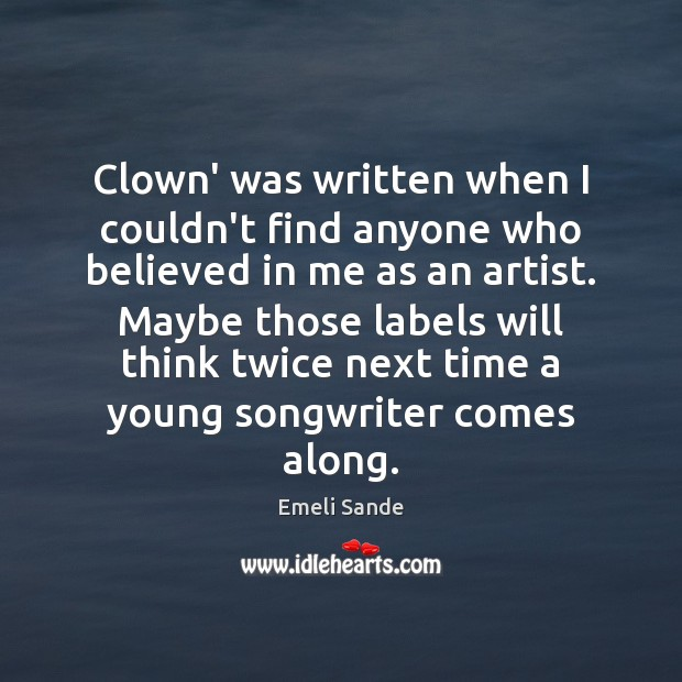 Clown' was written when I couldn't find anyone who believed in me Emeli Sande Picture Quote