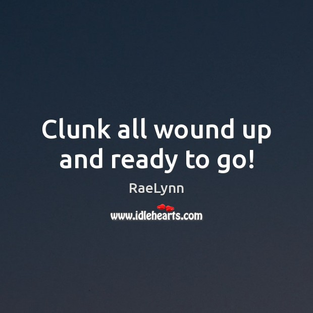Clunk all wound up and ready to go! Image