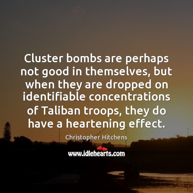 Cluster bombs are perhaps not good in themselves, but when they are Image