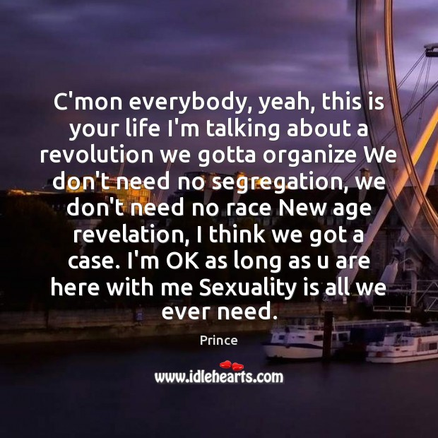 C'mon everybody, yeah, this is your life I'm talking about a revolution Prince Picture Quote