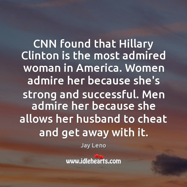 CNN found that Hillary Clinton is the most admired woman in America. Cheating Quotes Image