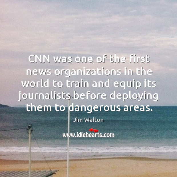 Cnn was one of the first news organizations in the world to train and equip its journalists Image