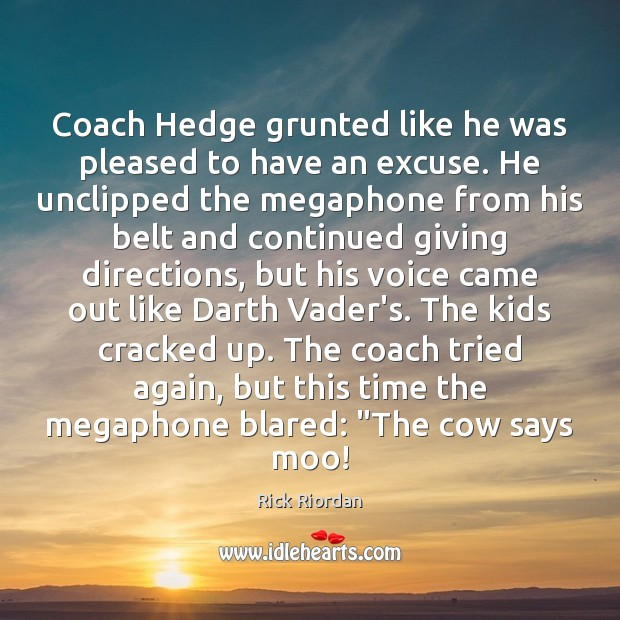 Coach Hedge grunted like he was pleased to have an excuse. He Image