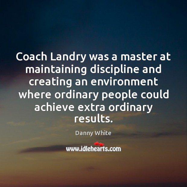 Coach Landry was a master at maintaining discipline and creating an environment Image