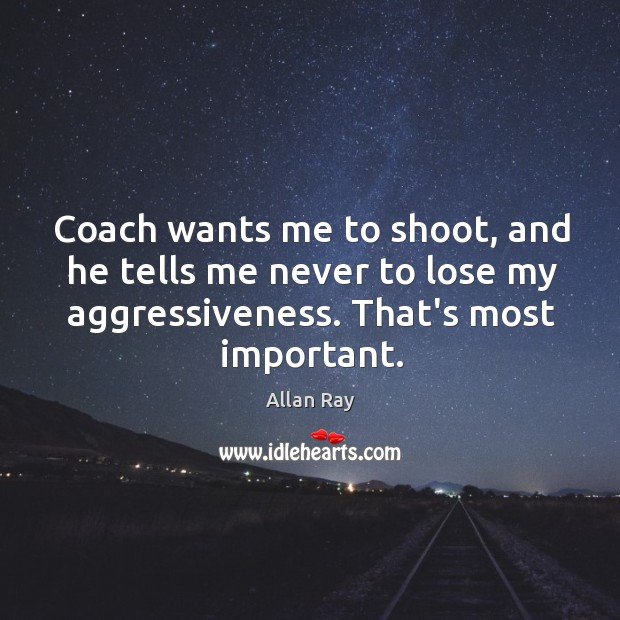 Image, Coach wants me to shoot, and he tells me never to lose
