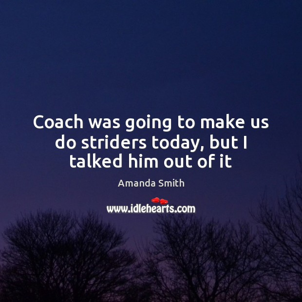Image, Coach was going to make us do striders today, but I talked him out of it