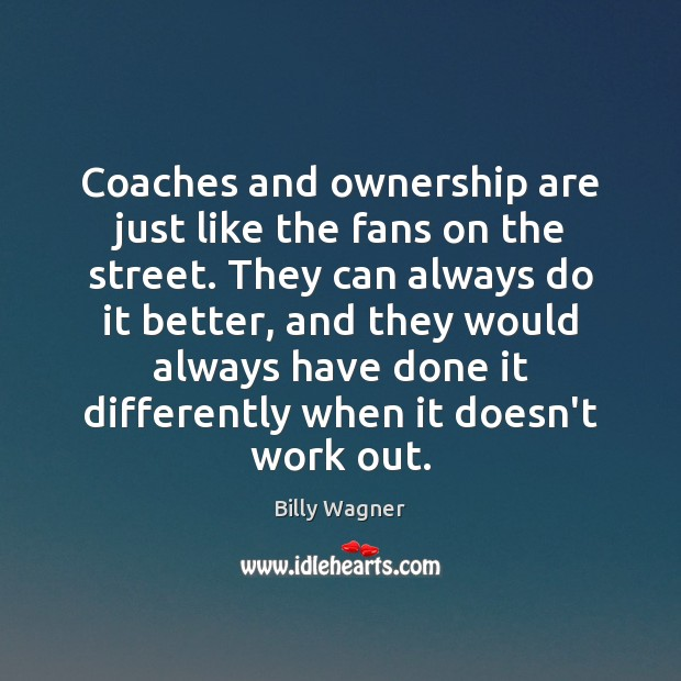 Coaches and ownership are just like the fans on the street. They Image