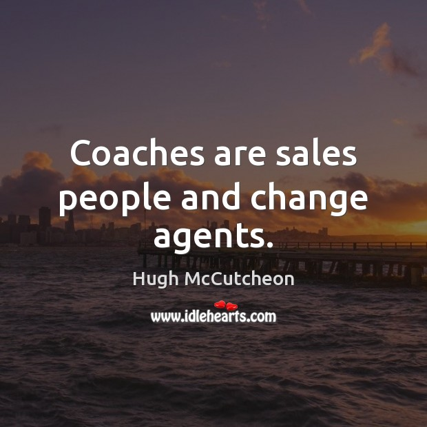 Image, Coaches are sales people and change agents.