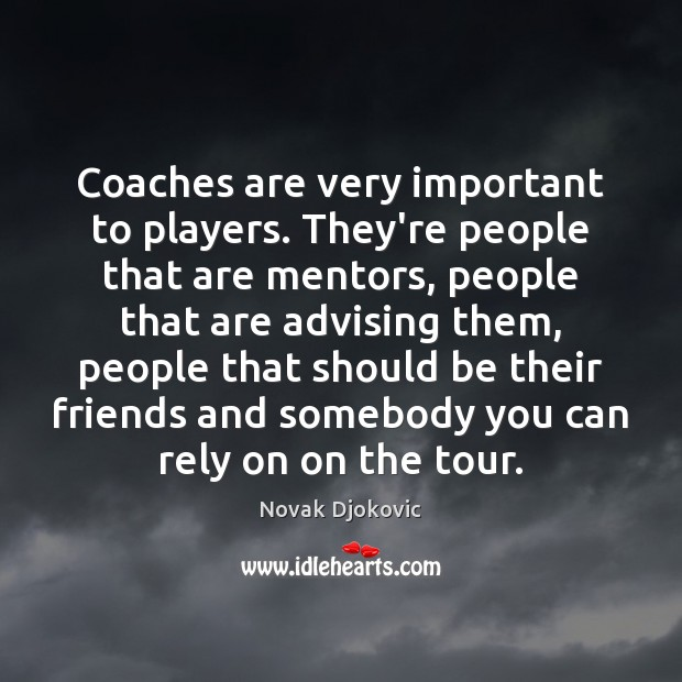 Image, Coaches are very important to players. They're people that are mentors, people