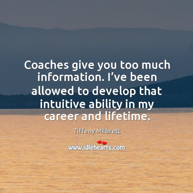 Coaches give you too much information. I've been allowed to develop that Image