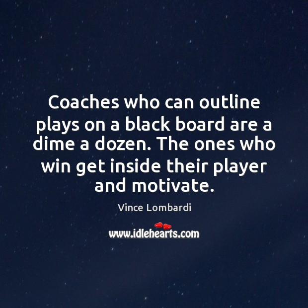 Coaches who can outline plays on a black board are a dime Vince Lombardi Picture Quote