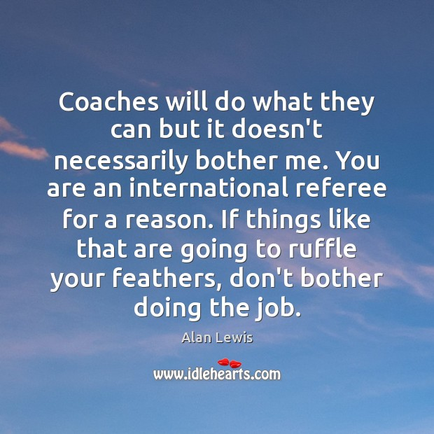 Image, Coaches will do what they can but it doesn't necessarily bother me.