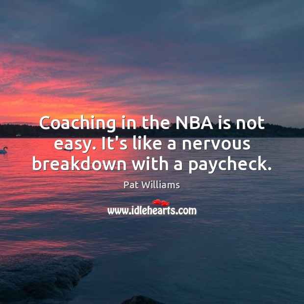 Coaching in the NBA is not easy. It's like a nervous breakdown with a paycheck. Image