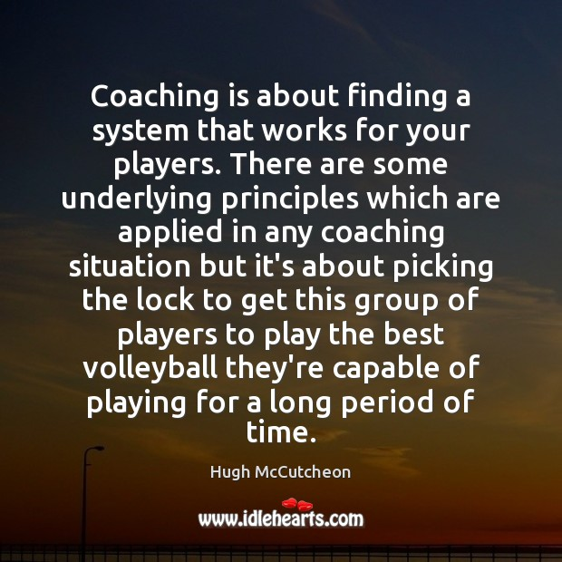 Image, Coaching is about finding a system that works for your players. There