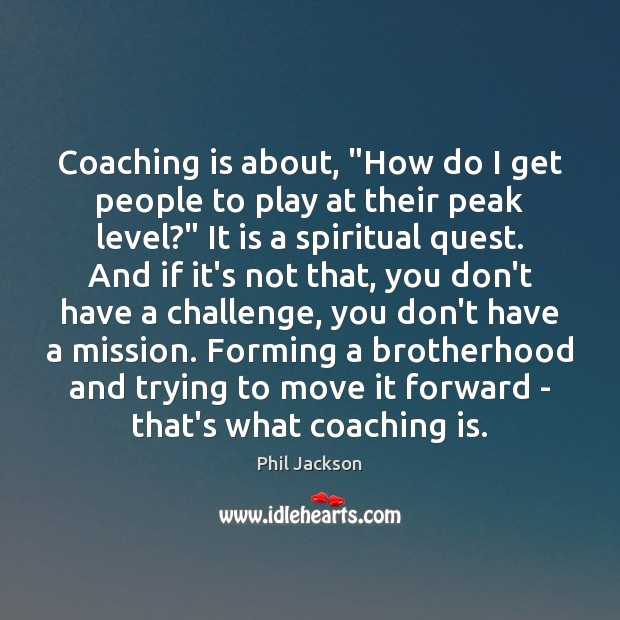 "Image, Coaching is about, ""How do I get people to play at their"