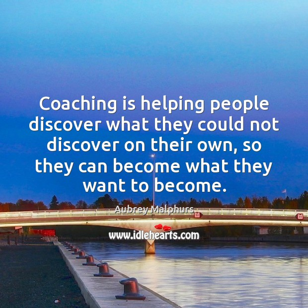 Coaching is helping people discover what they could not discover on their Image