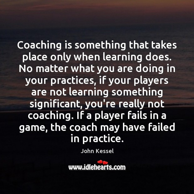 Image, Coaching is something that takes place only when learning does. No matter