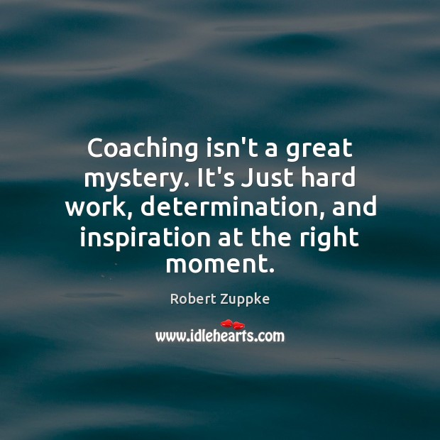 Coaching isn't a great mystery. It's Just hard work, determination, and inspiration Image