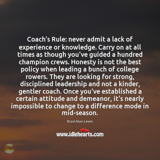 Image, Coach's Rule: never admit a lack of experience or knowledge. Carry on