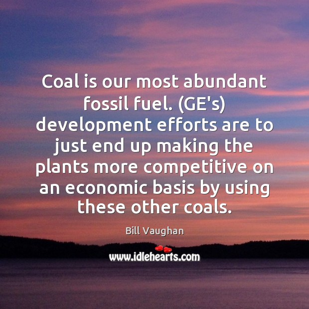 Coal is our most abundant fossil fuel. (GE's) development efforts are to Image