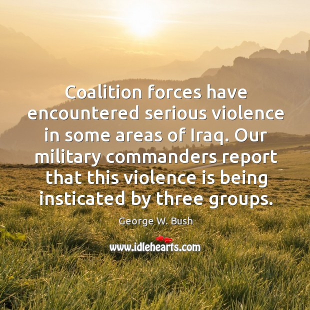 Image, Coalition forces have encountered serious violence in some areas of Iraq. Our