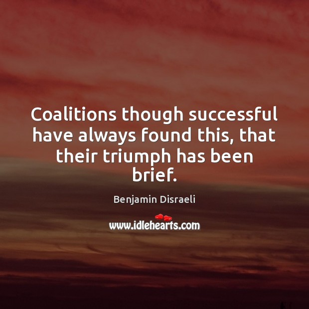 Coalitions though successful have always found this, that their triumph has been brief. Image