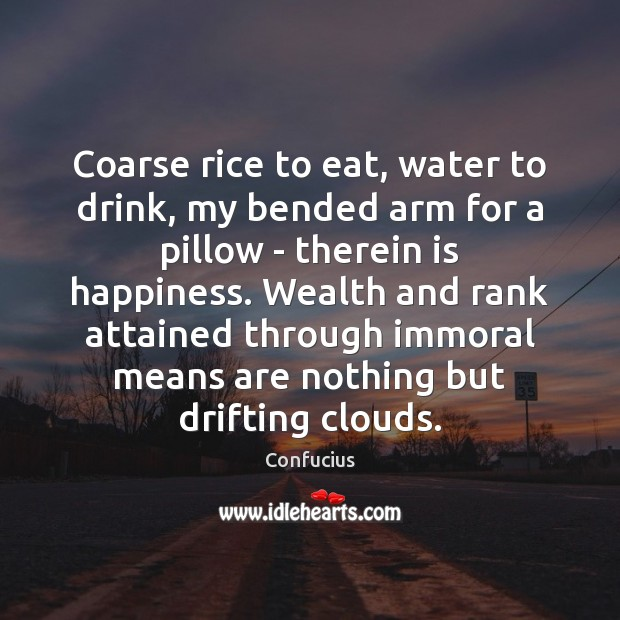 Coarse rice to eat, water to drink, my bended arm for a Image